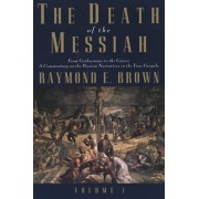 Death of the Messiah, From Gethsemane to the Grave, Volume 1. A Commentary on the Passion Narratives in the Four Gospels, Paperback/Raymond E. Brown