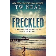 Freckled: A Memoir of Growing Up Wild In Hawaii, Paperback/Tw Neal