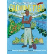 Farmer Will Allen and the Growing Table, Paperback/Jacqueline Briggs Martin