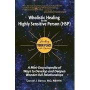 Wholistic Healing for the Highly Sensitive Person (Hsp): Finding Your Place in the Universe: A Mini-Encyclopedia of Ways to Develop and Deepen Wonder-, Hardcover/Daniel J. Benor