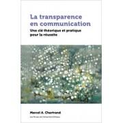 La Transparence En Communication: Une CL Thorique Et Pratique Pour La Russite, Paperback/Marcel Chartrand