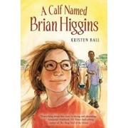 A Calf Named Brian Higgins: An Adventure in Rural Kenya, Hardcover/Kristen Ball