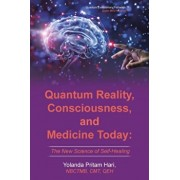 Quantum Reality, Consciousness, and Medicine Today: The New Science of Self-Healing, Paperback/Yolanda Pritam Hari