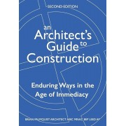 An Architect's Guide to Construction-Second Edition: Enduring Ways in the Age of Immediacy, Paperback/Brian Palmquist