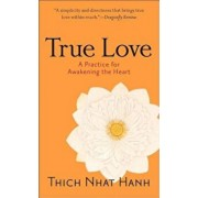 True Love: A Practice for Awakening the Heart, Paperback/Thich Nhat Hanh