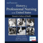History of Professional Nursing in the United States: Toward a Culture of Health, Paperback