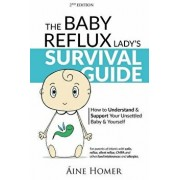 The Baby Reflux Lady's Survival Guide - 2nd Edition: How to Understand and Support Your Unsettled Baby and Yourself, Paperback/Aine Homer