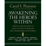 Awakening the Heroes Within: Twelve Archetypes to Help Us Find Ourselves and Transform Our World, Paperback