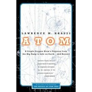 Atom: A Single Oxygen Atom's Odyssey from the Big Bang to Life on Earth... and Beyond, Paperback/Lawrence M. Krauss