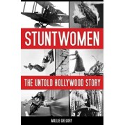 Stuntwomen: The Untold Hollywood Story, Paperback/Mollie Gregory