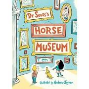 Dr. Seuss's Horse Museum, Hardcover/Dr Seuss