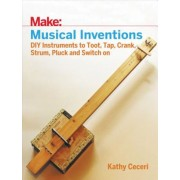Musical Inventions: DIY Instruments to Toot, Tap, Crank, Strum, Pluck, and Switch on, Paperback