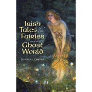 Irish Tales of the Fairies and the Ghost World, Paperback