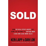 Sold: How Top Real Estate Agents Are Using The Internet To Capture More Leads And Close More Sales, Paperback/Ken Lapp