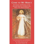 Come to My Mercy: The Desires and Promises of the Merciful Savior as Recorded in the Diary of St. Maria Faustina, Paperback/George W. Kosicki