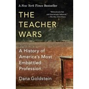 The Teacher Wars: A History of America's Most Embattled Profession, Paperback/Dana Goldstein