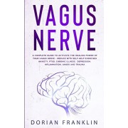 Vagus Nerve: A Complete Guide to Activate the Healing power of Your Vagus Nerve - Reduce with Self-Help Exercises Anxiety, PTSD, Ch, Paperback/Dorian Franklin