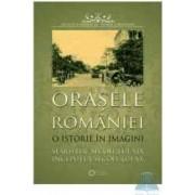 Orasele Romaniei. O istorie in imagini - Muzeul National de Istorie a Romaniei