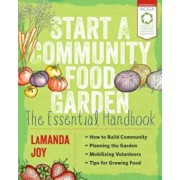 Start a Community Food Garden: The Essential Handbook, Paperback/Lamanda Joy