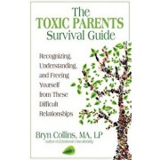 The Toxic Parents Survival Guide: Recognizing, Understanding, and Freeing Yourself from These Difficult Relationships, Paperback/Bryn Collins