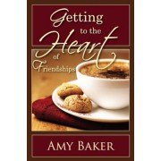 Getting to the Heart of Friendships, Paperback