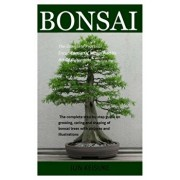 Bonsai: The Complete Practical Encyclopedia Of Bonsai And Its Art Of Cultivation. The Complete Step-By-Step Guide On Growing,, Paperback/Jun Keisuke