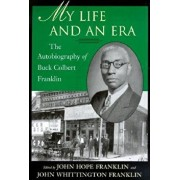 My Life and an Era: The Autobiography of Buck Colbert Franklin, Paperback/John Hope Franklin