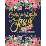 Color the Words of Jesus: A Christian Coloring Book: A Scripture Coloring Book for Adults & Teens, Paperback/Inspired to Grace