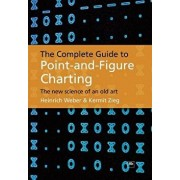 The Complete Guide to Point-And-Figure Charting: The New Science of an Old Art/Heinrich Weber