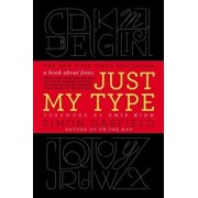 Just My Type: A Book about Fonts, Paperback/Simon Garfield