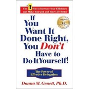 If You Want It Done Right, You Don't Have to Do It Yourself!: The Power of Effective Delegation, Hardcover/Donna M. Genett