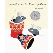 Alexander and the Wind-Up Mouse: (Reissue; Caldecott Honor Book), Hardcover