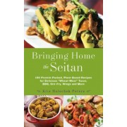 "Bringing Home the Seitan: 100 Protein-Packed, Plant-Based Recipes for Delicious ""Wheat-Meat"" Tacos, BBQ, Stir-Fry, Wings and More, Paperback"