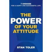 The Power of Your Attitude: 7 Choices for a Happy and Successful Life, Paperback