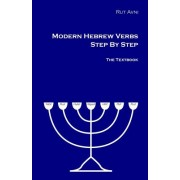Modern Hebrew Verbs Step by Step: The Textbook.