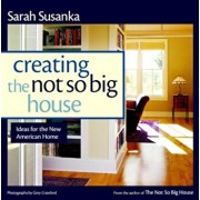Creating the Not So Big House: Insights and Ideas for the New American Home, Paperback/Sarah Susanka