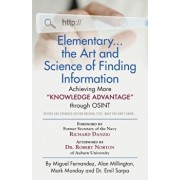 "Elementary... the Art and Science of Finding Information: Achieving More ""Knowledge Advantage"" through OSINT - Revised and Expanded Edition Original T, Paperback/Miguel Fernandez"