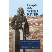 People of the Wind River: The Eastern Shoshones, 1825-1900, Paperback/Henry E. IV Stamm