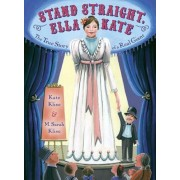 Stand Straight, Ella Kate: The True Story of a Real Giant, Hardcover