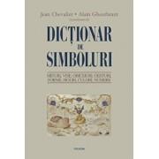 Dictionar de simboluri. Mituri, vise, obiceiuri, gesturi, forme, figuri, culori, numere/Jean Chevalier, Alain Gheerbrant
