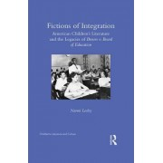Fictions of Integration: American Children's Literature and the Legacies of Brown V. Board of Education