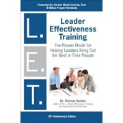 Leader Effectiveness Training L.E.T.: The Proven People Skills for Today's Leaders Tomorrow, Hardcover/Thomas Gordon