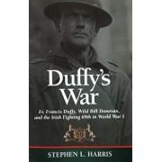 Duffy's War: Fr. Francis Duffy, Wild Bill Donovan, and the Irish Fighting 69th in World War I, Paperback/Stephen L. Harris