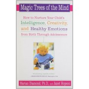 Magic Trees of the Mind: How to Nurture Your Child's Intelligence, Creativity, and Healthy Emotions from Birth Through Adolescence, Paperback