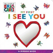 My First I See You: A Mirror Book, Hardcover/Eric Carle