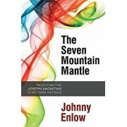 The Seven Mountain Mantle: Receiving the Joseph Anointing to Reform Nations, Paperback/Johnny Enlow