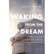 Waking from the Dream. The Struggle for Civil Rights in the Shadow of Martin Luther King, Jr., Paperback/David L. Chappell
