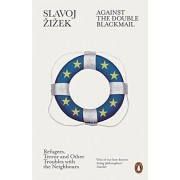Against the Double Blackmail: Refugees, Terror and Other Troubles with the Neighbours/Slavoj Zizek