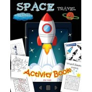 Space Travel Activity Book for Kids: A Fun with All Game Mazes, Coloring, Dot to Dot, Draw Using the Grid, Shadow Matching Game, Word Search Puzzle, Paperback