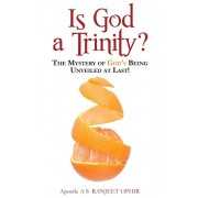 Is God a Trinity?: The Mystery of God's Being Unveiled at Last!, Paperback/Apostle A. S. Ranjeet Ophir